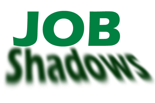 Interested in doing a Job Shadow?  Talk to Tim or Neda