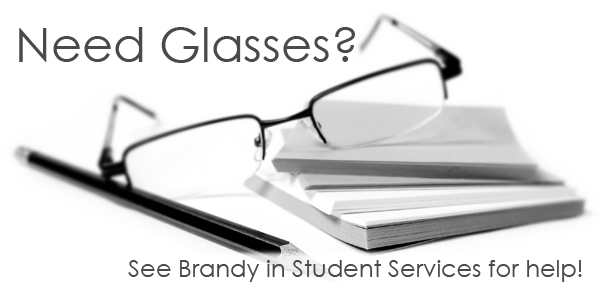 See Brandy in Student Services if you need help getting glasses.
