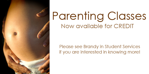 Parenting classes for Credit are now available.  See Brandy in Student Services for more information.