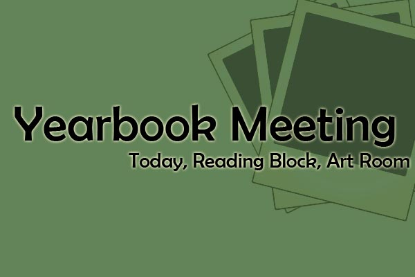 Yearbook Meeting - Today - Reading Block - Art Room